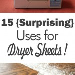 15 {Surprising} Uses for Dryer Sheets!