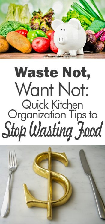 Waste Not, Want Not: Quick Kitchen Organization Tips to Stop Wasting Food - 101 Days of Organization| Kitchen Organization, Kitchen Organization Tips and Tricks, Stop Wasting Food, Save Money, Money Saving Tips and Tricks, Popular Pin #SaveMoney #KitchenOrganization